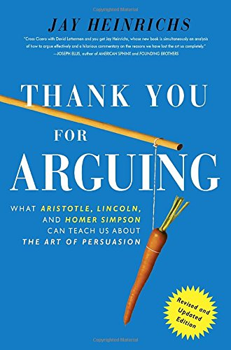 9780385347754: Thank You For Arguing, Revised and Updated Edition: What Aristotle, Lincoln, And Homer Simpson Can Teach Us About the Art of Persuasion