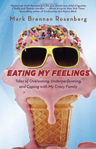 9780385347808: Eating My Feelings: Tales of Overeating, Underperforming, and Coping with My Crazy Family