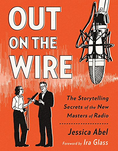 9780385348430: Out on the Wire: The Storytelling Secrets of the New Masters of Radio