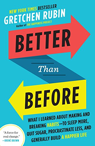 9780385348638: Better Than Before: What I Learned about Making and Breaking Habits--To Sleep More, Quit Sugar, Procrastinate Less, and Generally Build a