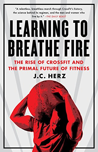 9780385348898: Learning to Breathe Fire: The Rise of Crossfit and the Primal Future of Fitness