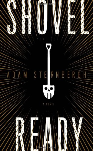 Shovel Ready (Signed First Edition): Sternbergh, Adam
