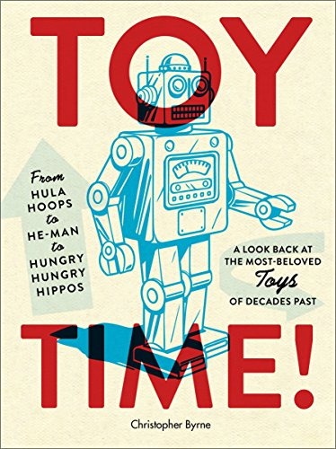 9780385349123: Toy Time!: From Hula Hoops to He-Man to Hungry Hungry Hippos: A Look Back at the Most-Beloved Toys of Decades Past
