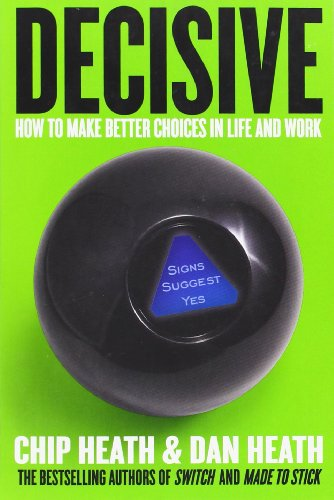 9780385349390: Decisive: How to Make Better Choices in Life and Work