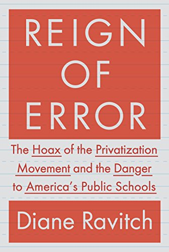 Reign of Error: The Hoax of the Privatization Movement and the Danger to America's Public Schools (0385350880) by Diane Ravitch