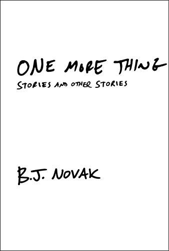 One More Thing: Stories and Other Stories (Signed First Edition): B. J. Novak