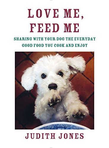 9780385352147: Love Me, Feed Me: Sharing with Your Dog the Everyday Good Food You Cook and Enjoy