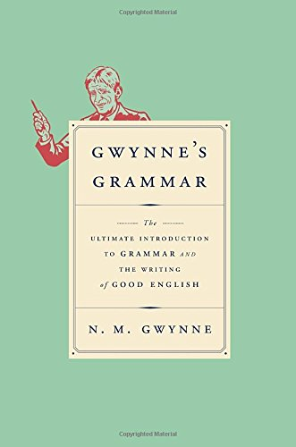 9780385352932: Gwynne's Grammar: The Ultimate Introduction to Grammar and the Writing of Good English
