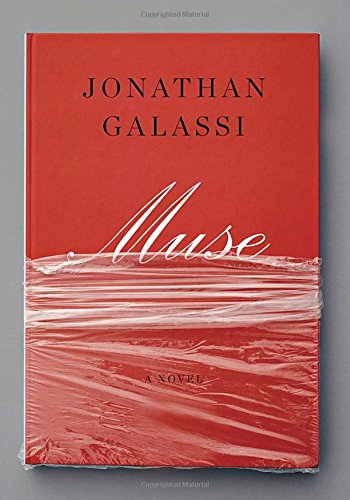 Muse: A novel: Galassi, Jonathan
