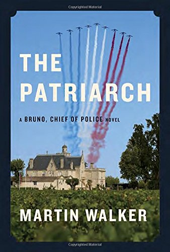 The Patriarch, A Bruno Chief of Police Novel (Mint First Edition): Martin Walker