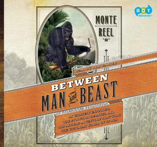 9780385362634: Between Man and Beast: An Unlikely Explorer, the Evolution Debates, and the African Adventure That Took the Victorian World by Storm
