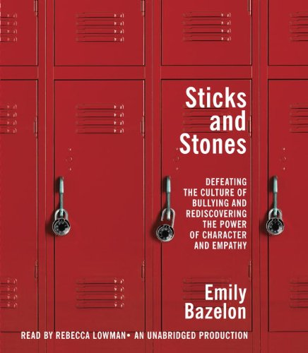 9780385362795: Sticks and Stones: Defeating the Culture of Bullying and Rediscovering the Power of Character and Empathy