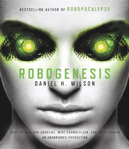 Robogenesis: A Novel: Wilson, Daniel H.