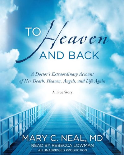 9780385362979: To Heaven and Back: A Doctor's Extraordinary Account of Her Death, Heaven, Angels, and Life Again: A True Story