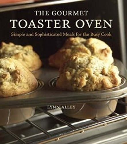 9780385364331: The Gourmet Toaster Oven: Simple and Sophisticated Meals for the Busy Cook