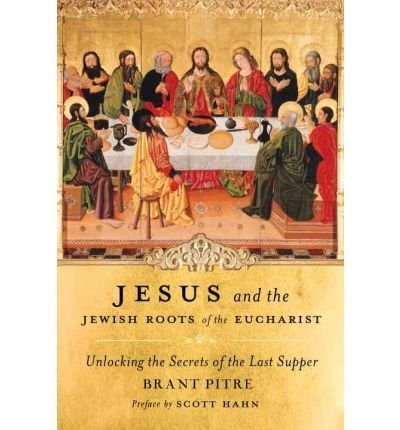 9780385364522: Jesus and the Jewish Roots of the Eucharist