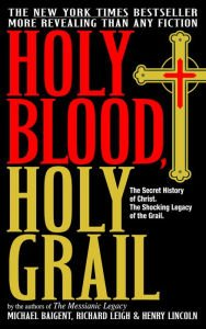 Holy Blood, Holy Grail: The Secret History: Michael Baigent; Richard