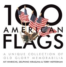 9780385364782: 100 American Flags: A Unique Collection of Old Glory Memorabilia