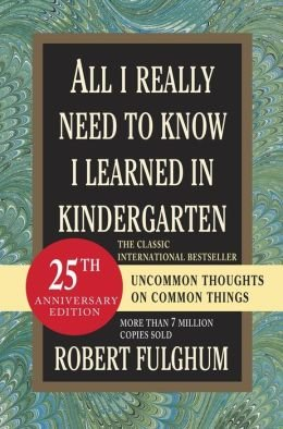 9780385364836: All I Really Need to Know I Learned in Kindergarten: Uncommon Thoughts on Common Things