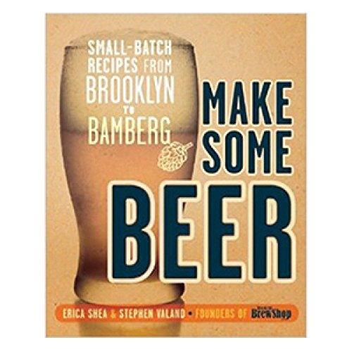 9780385365185: Make Some Beer: Small-Batch Recipes from Brooklyn to Bamberg