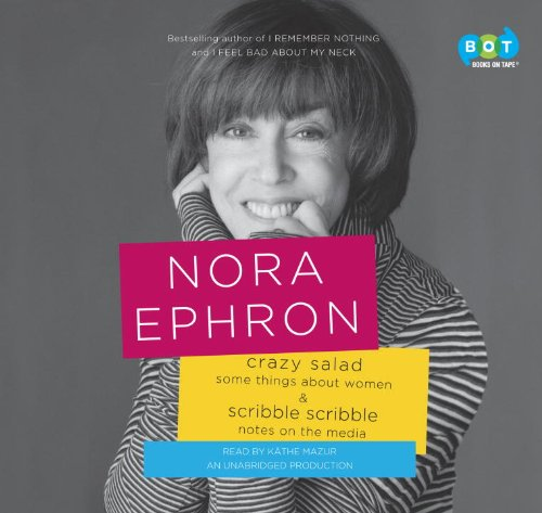 Crazy Salad and Scribble Scribble: Some Things about Women and Notes on Media: Ephron, Nora