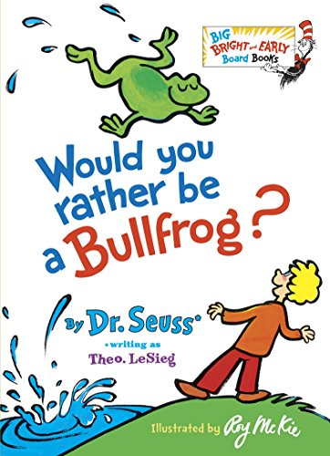 9780385375153: Would You Rather Be a Bullfrog? (Big Bright & Early Board Book)
