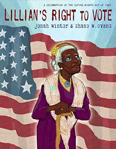 Lillian's Right to Vote: A Celebration of the Voting Rights Act of 1965: Winter, Jonah