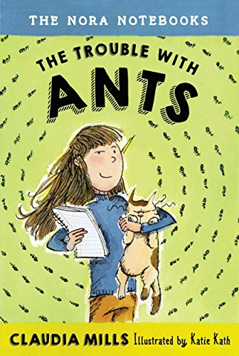 The Nora Notebooks, Book 1: The Trouble with Ants: Claudia Mills