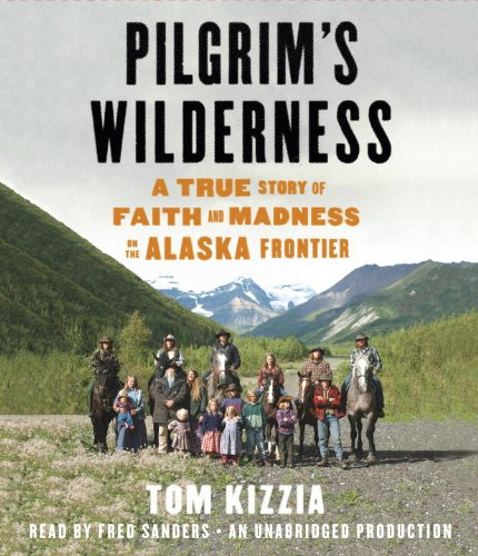 9780385393645: Pilgrim's Wilderness: A True Story of Faith and Madness on the Alaska Frontier