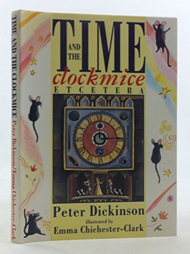 Time and the Clockmice: Dickinson, Peter, Chichester Clark, Emma