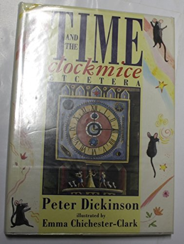 Time and the Clockmice (0385403658) by Dickinson, Peter; Chichester Clark, Emma