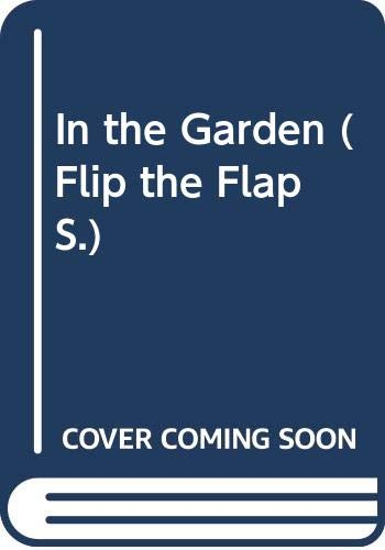 9780385404389: In the Garden (Flip the Flap)