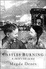 CASTLES BURNING: A CHILD'S LIFE IN WAR.: Denes, Magda.