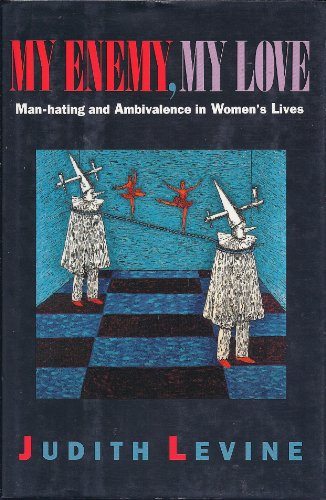 My Enemy, My Love: Man-Hating and Ambivalence in Women's Lives (SIGNED)