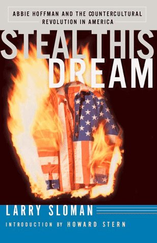 Steal This Dream: Abbie Hoffman and the Countercultural Revolustion in America: Sloman, Larry