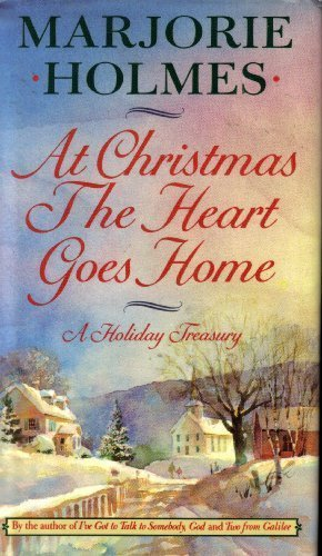 At Christmas the Heart Goes Home: Marjorie Holmes
