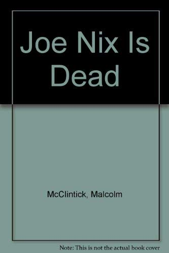 Joe Nix Is Dead: McClintick, Malcolm ; Hilton, John Buxton ; Berry, Carole