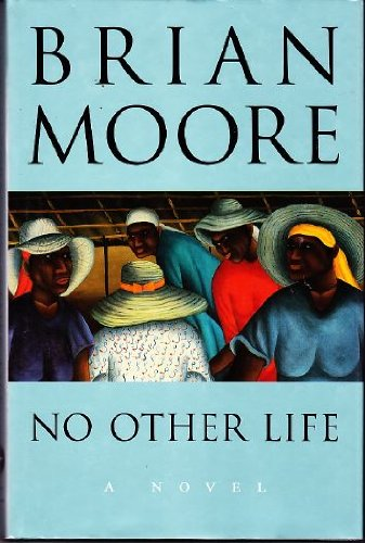 No Other Life. {SIGNED.}. {FIRST EDITION/ FIRST PRINTING. }.: Moore, Brian