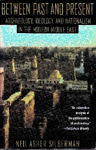 9780385416108: Between Past and Present: Archaeology, Ideology, and Nationalism in the Modern Middle East