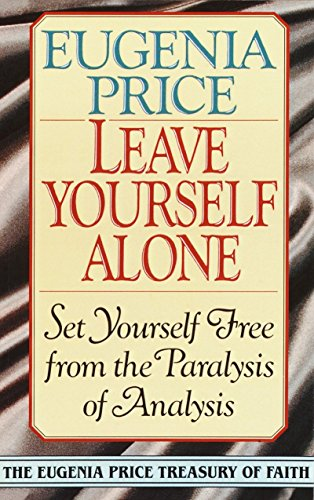 9780385417174: Leave Yourself Alone: Set Yourself Free from the Paralysis of Analysis (Eugenia Price Treasury of Faith)