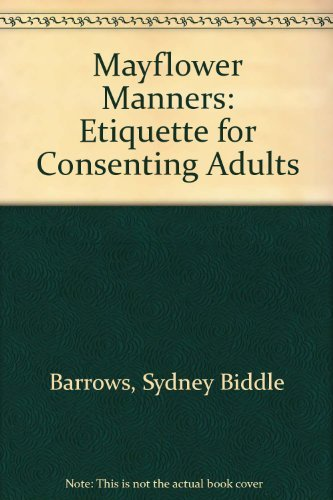 Mayflower Manners: Etiquette for Consenting Adults: Sydney Biddle Barrows,