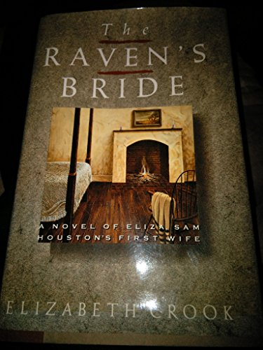 The Raven's Bride: A Novel of Eliza, Sam Houston's First Wife
