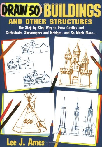 Draw 50 Buildings and Other Structures: The Step-by-Step Way to Draw Castles and Cathedrals, Skyscra