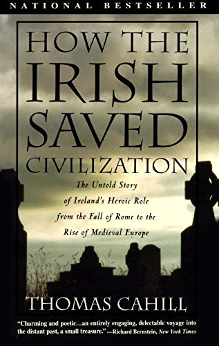9780385418492: How the Irish Saved Civilisation: The Untold Story of Ireland's Heroic Role from the Fall of Rome to the Rise of Medieval Europe (Hinges of History): 01 (The Hinges of History)