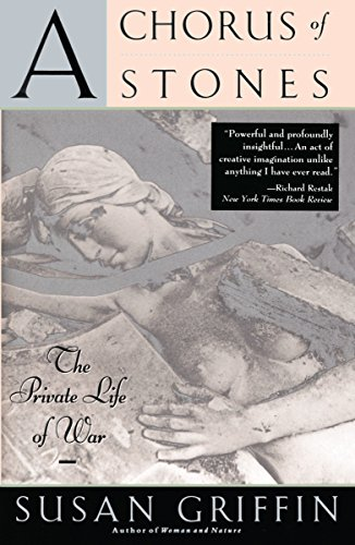 A Chorus of Stones: The Private Life of War: Susan Griffin