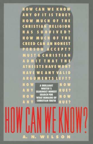 9780385419604: How Can We Know?: A Brilliant Writer's Searingly Honest Search for What Remains of Christian Truth
