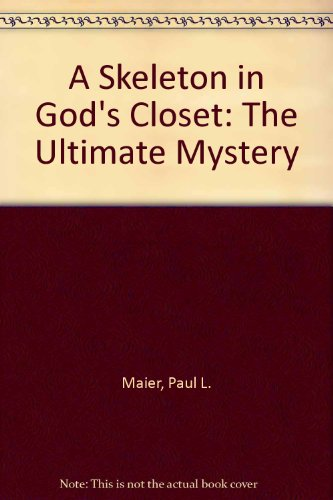 A Skeleton in God's Closet: The Ultimate Mystery (9780385419642) by Maier, Paul L.