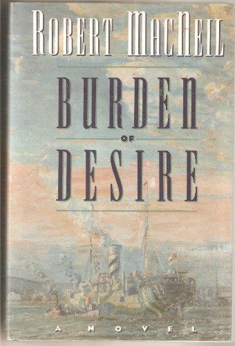 Burden of Desire.: MacNEIL, Robert.
