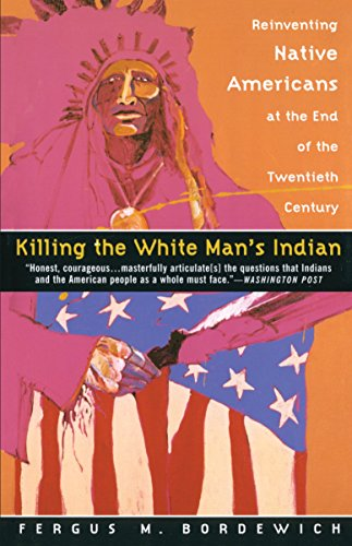 Killing the White Man's Indian: Reinventing Native Americans at the End of the Twentieth Century