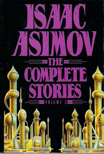 Isaac Asimov : The Complete Stories: Isaac Asimov